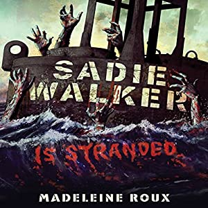 Sadie Walker Is Stranded: A Zombie Novel | [Madeleine Roux]