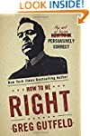 How To Be Right: The Art of Being Per...