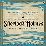 Between the Thames and the Tiber: The Further Adventures of Sherlock Holmes | Ted Riccardi