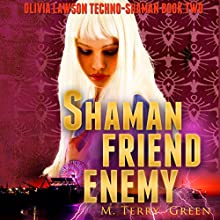 Shaman, Friend, Enemy: Olivia Lawson Techno-Shaman Book 2 (       UNABRIDGED) by M. Terry Green Narrated by Celia Aurora de Blas