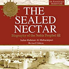 The Sealed Nectar: Biography of Prophet Muhammad Audiobook by  Darussalam Publishers, Safiur Rahman Al Mubarakpuri Narrated by Bilal Abdul Kareem