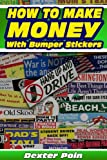 How To Make Money With Bumper Stickers (how to be a millionaire, how to get rich, how to make millions, funny books, funny stories, comedy kindle books, ... to, small business, home based business,)