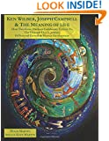 Ken Wilber, Joseph Campbell, & The Meaning of Life (B&W): How Two Great Thinkers Collaborate to Give Us the Ultimate Hero's Journey of Personal Growth ... Human Odyssey') (The Human Odyssey Series)