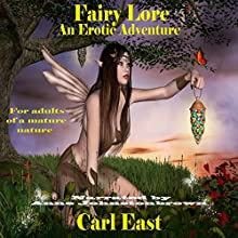 Fairy Lore: An Erotic Adventure (       UNABRIDGED) by Carl East Narrated by Anne Johnstonbrown