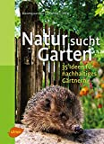 Natur sucht Garten: 35 Ideen für nachhaltiges Gärtnern
