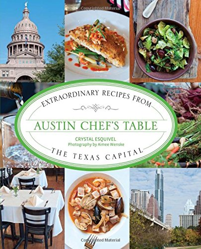 Austin Chef's Table: Extraordinary Recipes From The Texas Capital (Austin Restaurant Guide compare prices)