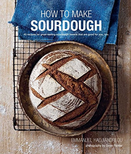 How To Make Sourdough: 45 recipes for great-tasting sourdough breads that are good for you, too. (How To Bread compare prices)
