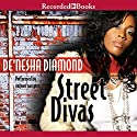 Street Divas Audiobook by De'nesha Diamond Narrated by Simi Howe, Shari Peele, Patricia Floyd, Karen Pittman, Kim Brockington, Jennifer Kidwell, Cara Patterson