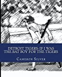 img - for Detroit Tigers: If I was the Bat Boy for the Tigers book / textbook / text book