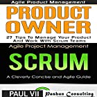 Agile Product Management: Product Owner 27 Tips & Scrum a Cleverly Concise and Agile Introduction Hörbuch von  Paul Vii Gesprochen von: Randal Schaffer