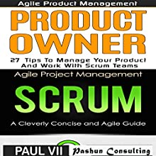 Agile Product Management: Product Owner 27 Tips & Scrum a Cleverly Concise and Agile Introduction Audiobook by  Paul Vii Narrated by Randal Schaffer