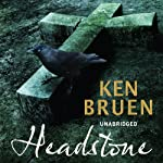Headstone (       UNABRIDGED) by Ken Bruen Narrated by Gerry O'Brien