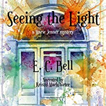 Seeing the Light: A Marie Jenner Mystery, Book 1 (       UNABRIDGED) by E. C. Bell Narrated by Kristal MacWhirter