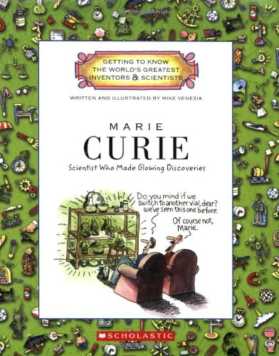 Marie Curie: Scientist Who Made Glowing Discoveries (Getting to Know the World's Greatest Inventors and Scientists)