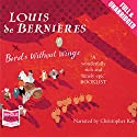 Birds Without Wings (       UNABRIDGED) by Louis De Bernieres Narrated by Christopher Kay