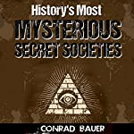 History's Most Mysterious Secret Societies | Conrad Bauer