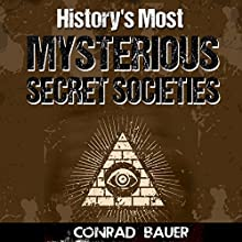History's Most Mysterious Secret Societies Audiobook by Conrad Bauer Narrated by Charles D. Baker