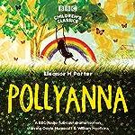 Pollyanna (BBC Children's Classics) | Eleanor H. Porter