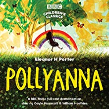 Pollyanna (BBC Children's Classics) Audiobook by Eleanor H. Porter Narrated by Gayle Hunnicutt