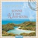 Sonne über Wahi-Koura Hörbuch von Anne Laureen Gesprochen von: Irina Scholz