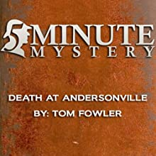 5 Minute Mystery - Death at Andersonville (       UNABRIDGED) by Tom Fowler Narrated by Dick Hill