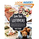 Love Your Leftovers: Through Savvy Meal Planning Turn Classic Main Dishes Into More Than 100 Delicious Recipes