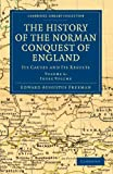 The History of the Norman Conquest of England: Its Causes and Its Results (Cambridge Library Collection - Medieval History) (Volume 6)