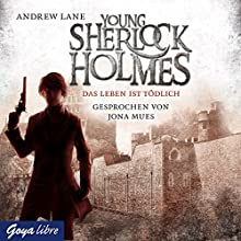 Das Leben ist tödlich (Young Sherlock Holmes 2) Hörbuch von Andrew Lane Gesprochen von: Jona Mues