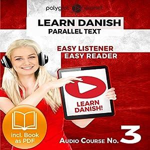 Learn Danish - Easy Reader - Easy Listener - Parallel Text - Audio Course No. 3 Hörbuch von  Polyglot Planet Gesprochen von: Marcus Jeppesen, Christopher Tester