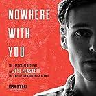 Nowhere with You: The East Coast Anthems of Joel Plaskett, the Emergency and Thrush Hermit Hörbuch von Josh O'Kane Gesprochen von: Jonathan Watton