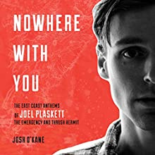 Nowhere with You: The East Coast Anthems of Joel Plaskett, the Emergency and Thrush Hermit Audiobook by Josh O'Kane Narrated by Jonathan Watton