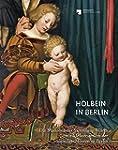 Holbein in Berlin: Die Madonna der Sa...