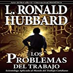 Los Problemas Del Trabajo [The Problems of Work] | L. Ronald Hubbard