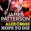 Hope to Die: Alex Cross, Book 22 (       UNABRIDGED) by James Patterson Narrated by Michael Boatman, Scott Sowers