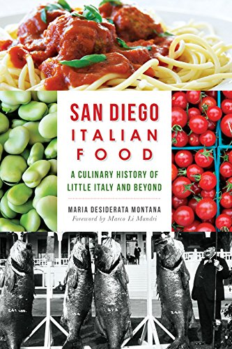 San Diego Italian Food: A Culinary History of Little Italy and Beyond (American Palate) by Maria Desiderata Montana