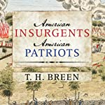 American Insurgents, American Patriots: The Revolution of the People | T. H. Breen
