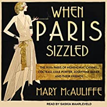 When Paris Sizzled: The 1920s Paris of Hemingway, Chanel, Cocteau, Cole Porter, Josephine Baker, and Their Friends Audiobook by Mary McAuliffe Narrated by Saskia Maarleveld