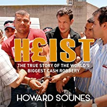 Heist: The True Story of the World's Biggest Cash Robbery (       UNABRIDGED) by Howard Sounes Narrated by Howard Sounes