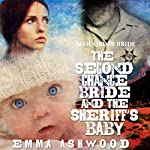 Mail Order Bride: The Second Chance Bride and the Sheriff's Baby: Brides and Babies Historical Romance Series | Emma Ashwood