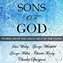 Sons of God: Words from the Great Men of the Faith Audiobook by John Wesley, George Whitefield, Charles Finney, Charles Spurgeon, George Muller Narrated by Charles Olsen