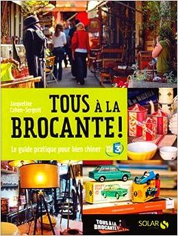 Tous à la brocante ! : Le guide pratique pour bien chiner (French