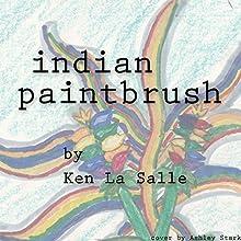 Indian Paintbrush (       UNABRIDGED) by Ken La Salle Narrated by Ken La Salle