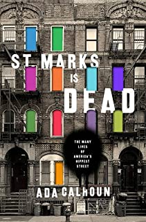 Book Cover: St. Marks Is Dead: The Many Lives of America's Hippest Street