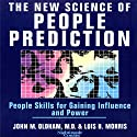 The New Science of People Prediction  by John Oldham, Lois Morris Narrated by John Oldham, Lois Morris