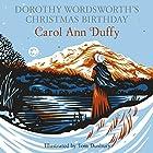Dorothy Wordsworth's Christmas Birthday Hörbuch von Carol Ann Duffy Gesprochen von: Carol Ann Duffy