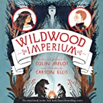 Wildwood Imperium: The Wildwood Chronicles, Book 3 (       UNABRIDGED) by Colin Meloy, Carson Ellis Narrated by Colin Meloy