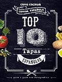 Top 10 Tapas Espa�olas. Como Cocinar Comida Espa�ola (Spanish Edition)