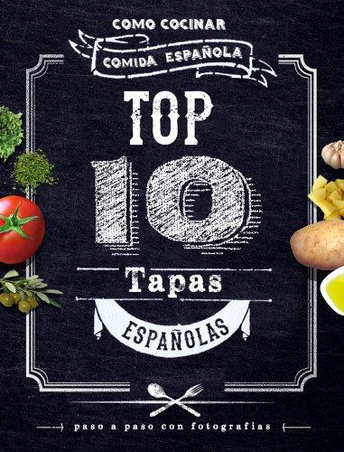 Top 10 Tapas Españolas. Como Cocinar Comida Española (Spanish Edition) by Badra Moncath