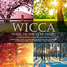 Wicca Wheel of the Year Magic: A Beginner's Guide to the Sabbats, with History, Symbolism, Celebration Ideas, and Dedicated Sabbat Spells Audiobook by Lisa Chamberlain Narrated by Kris Keppeler