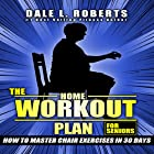 The Home Workout Plan for Seniors: How to Master Chair Exercises in 30 Days Hörbuch von Dale L. Roberts Gesprochen von: Marcus Schweiz